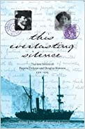 This Everlasting Silence: The Love Letters of Paquita Delprat and Douglas Mawson, 1911-1914