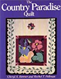 The Country Paradise Quilt, Cheryl A. Benner and Rachel T. Pellman, 1561480509