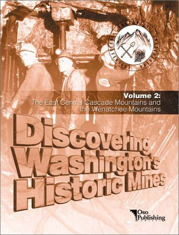Download Discovering Washington's Historic Mines Vol. 2 : The East Central Cascade Mountains and the Wenatchee Mountains pdf