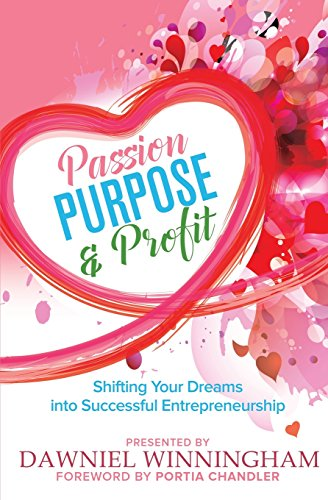 Passion, Purpose & Profit: Shifting Your Dreams into Successful Entrepreneurship