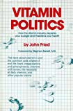 Vitamin Politics, John J. Fried, 087975222X