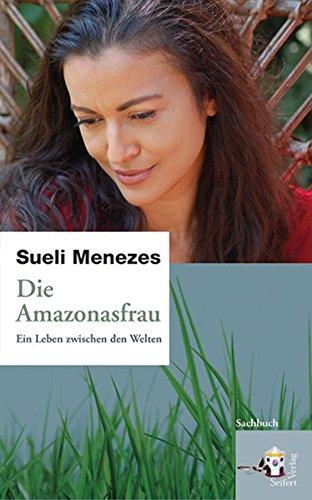 Die Amazonasfrau: Ein Leben zwischen den Welten