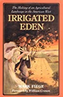 Irrigated Eden: The Making of an Agricultural Landscape in the American West (Weyerhaeuser Environmental Books)