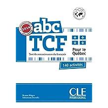 abc TCF - Test de connaissance du français - Pour le Québec: Conforme aux épreuves 2014 - 140 activités + CD audio