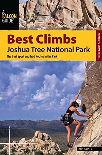 Best Climbs Joshua Tree National Park: The Best Sport and Trad Routes in the Park (Best Climbs Series) (Best Climbs In Joshua Tree)