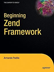 Beginning Zend Framework (Expert's Voice in Open Source) by Armando Padilla (2009-09-09)