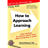 How to Approach Learning: What teachers and students should know about succeeding in school (Study Skills Book 0)