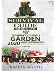 Survival Guide for Beginners and The Beginner's Vegetable Garden 2020: The Complete Beginner's Guide to Gardening and Survival in 2020