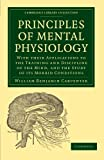 Principles of Mental Physiology: With their Applications to the Training and Discipline of the Mind, and the Study of its Morbid Conditions (Cambridge Library Collection - History of Medicine)