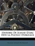 Histoire de Jeanne D'Arc Dite la Pucelle D'Orléans, , 124629737X