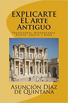 Ebooks Explic-arte: Historia Del Arte Antiguo: Prehistoria, Mesopotamia, Egipto, Grecia Y Roma: Volume 1 Descargar PDF
