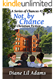 Not By Chance: Christian Fiction (A Series of Chances Book 2)