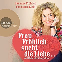 Frau Fröhlich sucht die Liebe... und bleibt nicht lang allein