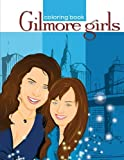 Gilmore Girls: coloring book, for sitcom lovers, EXCLUSIVE and UNIQUE