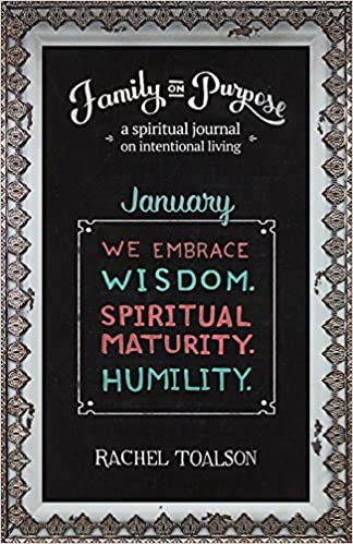 We Embrace Wisdom. Spiritual Maturity. Humility.: a spiritual journal on intentional living (Family on Purpose Book 1)