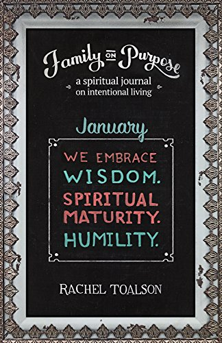 We Embrace Wisdom. Spiritual Maturity. Humility: a spiritual journal on intentional living (Family on Purpose Book 1)