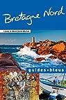 Guides bleus. Bretagne nord par bleus
