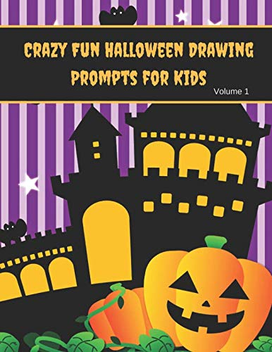 Crazy Fun Halloween Drawing Prompts for Kids Volume 1: Halloween Theme Drawing Prompts