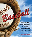 Baseball: Great Records, Weird Happenings, Odd Facts, Amazing Moments & Other Cool Stuff