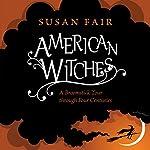 American Witches: A Broomstick Tour through Four Centuries | Susan Fair