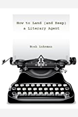 How to Land (and Keep) a Literary Agent Kindle Edition
