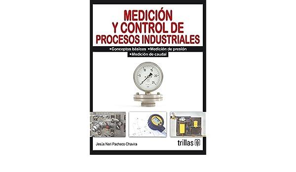 Medicion y control de procesos industriales / Timing and control of industrial processes (Spanish Edition): Jesus Neri Pacheco C.: 9786071704085: ...