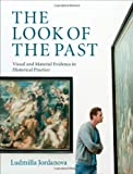 The Look of the Past : Visual and Material Evidence in Historical Practice, Jordanova, Ludmilla, 0521882427