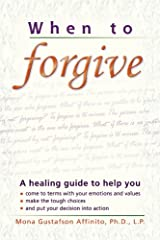 When to Forgive: A healing guide to help you come to terms with your emotions . . . Paperback