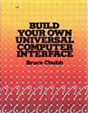 Build Your Own Universal Computer Interface, Bruce Chubb, 0830694226