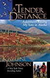 img - for A Tender Distance: Adventures Raising My Sons in Alaska by Johnson, Kaylene (2009) Paperback book / textbook / text book