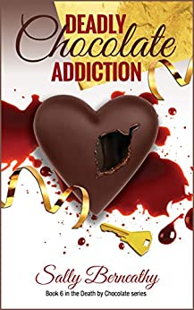 Deadly Chocolate Addiction (Death by Chocolate Book 6) by [Berneathy, Sally]