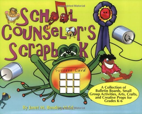 School Counselor's Scrapbook:  A Collection of Bulletin Boards, Small Group Activities, Arts, Crafts, and Creative Props for Grades K-6 - Scrapbook Bulletin Board