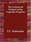 Commercial Products of the Vegetable Kin, P.L. Simmonds, 1406822000