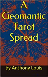 A Geomantic Tarot Spread: Using the Power of Astrology and Geomancy To Enhance Your Tarot Divination