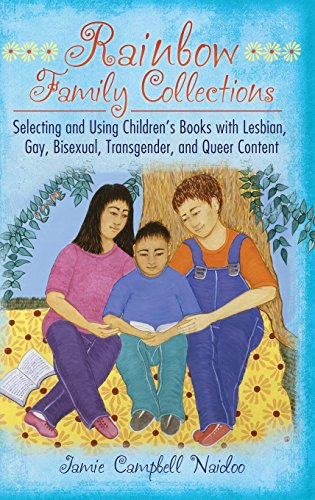 Rainbow Family Collections: Selecting and Using Children's Books with Lesbian, Gay, Bisexual, Transgender, and Queer Con