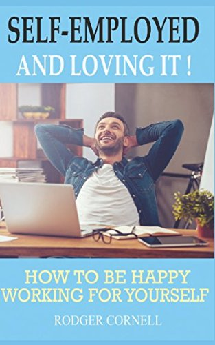 Self-Employed and Loving It!: How to be Happy Working for Yourself