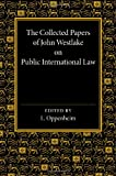The Collected Papers of John Westlake on Public International Law, , 1107661862