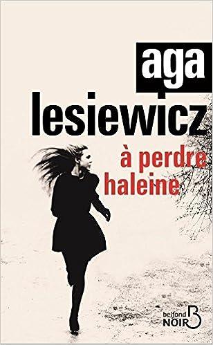 À perdre haleine (2017) - Aga LESIEWICZ