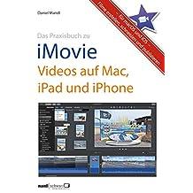 Praxisbuch zu iMovie - Videos auf Mac, iPad und iPhone / für macOS und iOS: Filme erstellen, schneiden und publizieren (German Edition)