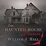 The Haunted House Diaries: The True Story of a Quiet Connecticut Town in the Center of a Paranormal Mystery | William J. Hall