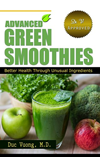 Advanced Green Smoothies: Better Health Through Unusual Ingredients by Duc Vuong