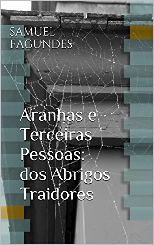 Aranhas e Terceiras Pessoas: dos Abrigos Traidores (Portuguese Edition) by [Fagundes,
