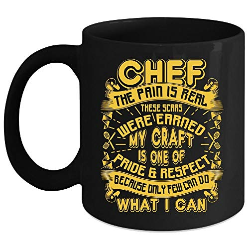Chef The Pain Is Real These Scars Were Earned Coffee Mug, My Craft Is One Of Pride And Respect Coffee Cup