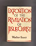 Exposition of the Revelation of Jesus Christ, Walter Scott, 0720800056