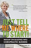 img - for Just Tell Me Where to Start! Insight on Blasting Into Chiropractic Business book / textbook / text book
