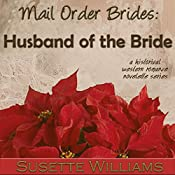 Mail Order Brides: Husband of the Bride: A Historical Western Romance Novelette Series, Book 5 | Susette Williams