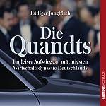 Die Quandts: Ihr leiser Aufstieg zur mächtigsten Wirtschaftsdynastie Deutschlands | Rüdiger Jungbluth