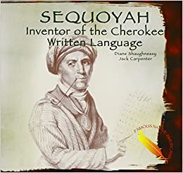 Sequoyah: Inventor of the Cherokee Written Language (Famous