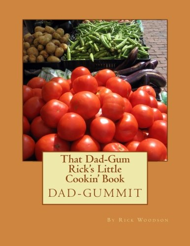 That Dad-Gum Rick's Little Cookin' Book