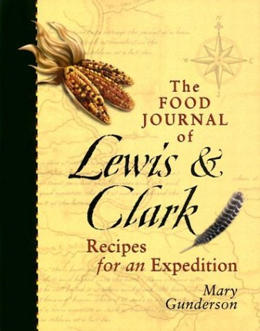 The Food Journal of Lewis & Clark: Recipes for an ()